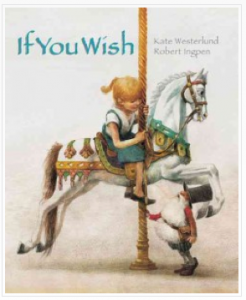 If You Wish by Kate Westerlund, illustrated by Robert Ingpen - inspires the imagination