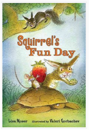 Squirrel's Fun Day by Lisa Moser, illustrated by Valeri Gorbachev