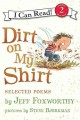 7991 2013-07-19 12:56:58 2019-05-22 18:05:09 Dirt on My Shirt : Selected Poems 1 9780061765247 1  9780061765247.jpg 3.99 3.39 Foxworthy, Jeff; Bjorkman, Steve (ILT) This collection celebrates a child's world — dirt, noises, critters, friends, and family — through lighthearted, uncluttered rhyme. Humorous, exaggerated drawings supply energetic interpretation, sure to tickle any funny bone. 2019-05-20 01:27:14 G true  0.25000 6.25000 9.50000 0.15000 HAPAP Harpercollins Childrens Books PAP Paperback I Can Read. Level 2 2009-10-01 [32] p. : BK0008203988 Children's - Grade 1-2, Age 6-7 BK1-2    character; humor; inference; onomatopoeia