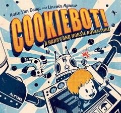 Cookiebot! : A Harry and Horsie Adventure