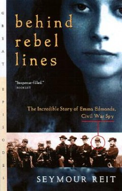 Behind Rebel Lines : The Incredible Story of Emma Edmonds, Civil War Spy