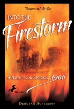 Into the Firestorm : A Novel of San Francisco, 1906