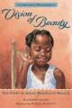 8044 2013-10-14 20:08:31 2019-01-17 13:10:05 Vision of Beauty : The Story of Sarah Breedlove Walker 1 9780763660925 1  9780763660925.jpg 4.99 4.24 Lasky, Kathryn; Bennett, Nneka (ILT)  2019-01-14 01:23:13 G true  0.25000 6.25000 9.25000 0.40000 CANWP Candlewick Pr PAP Paperback Candlewick Biographies 2012-09-11 45 p. : BK0010738188 Children's - Grade 4-6, Age 9-11 BK4-6         109 1 5 0 0 BT 9780763660925_medium.jpg 0 resize_120_9780763660925_medium.jpg 1 Lasky, Kathryn   6.3 Available 0 0 0 0 0 1893 1 0 1906 1 2016-06-15 14:41:25 49 0