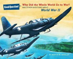 Why Did the Whole World Go to War? : And Other Questions About World War II