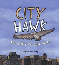City Hawk : A Story of Pale Male