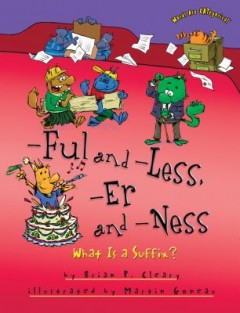 -ful and -less, -er and -ness : What Is a Suffix?