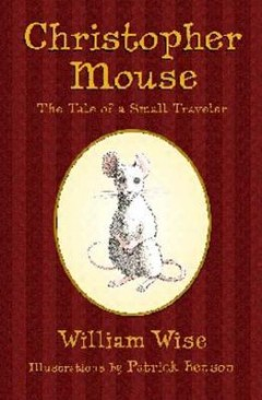 Christopher Mouse : The Tale of a Small Traveler