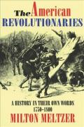 American Revolutionaries : A History in Their Own Words 1750-1800