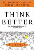 Think Better : An Innovator's Guide to Productive Thinking