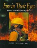 Fire in Their Eyes : Wildfires and the People Who Fight Them