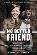 No Better Friend : A Man, A Dog, and Their Incredible True Story of Friendship and Survival in World War II -- Young Reader's Edition