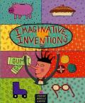 Imaginative Inventions : The Who, What, Where, When, and Why of Roller Skates, Potato Chips, Marbles and Pie and More