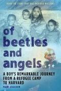 Of Beetles & Angels : A Boy's Remarkable Journey from a Refugee Camp to Harvard