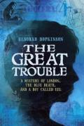 Great Trouble : A Mystery of London, the Blue Death, and a Boy Called Eel