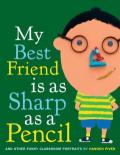 My Best Friend Is As Sharp As a Pencil : And Other Funny Classroom Portraits
