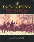 A Young Patriot: The American Revolution as Experienced by One Boy