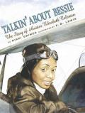 Talkin' About Bessie : The Story of Aviator Elizabeth Coleman