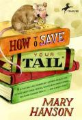 How to Save Your Tail : If You Are a Rat Nabbed by Cats Who Really Like Stories About Magic Spoons, Wolves With Snout-warts, Big, Hairy Chimney Trolls . . . and Cookies Too