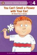 You Can't Smell a Flower With Your Ear! : All About Your Five Senses