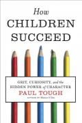 How Children Succeed : Grit, Curiosity, and the Hidden Power of Character