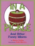 In a Pickle : And Other Funny Idioms