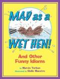 Mad as a Wet Hen! : And Other Funny Idioms