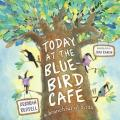 Today at the Bluebird Cafe : A Branchful of Birds
