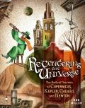 Recentering the Universe : The Radical Theories of Copernicus, Kepler, Galileo, and Newton