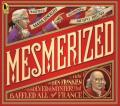 Mesmerized : How Ben Franklin Solved a Mystery That Baffled All of France