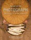 Art of the Photograph : Essential Habits for Stronger Compositions