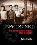 Imprisoned : The Betrayal of Japanese Americans During World War II