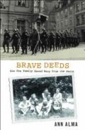 Brave Deeds : How One Family Saved Many People from the Nazis