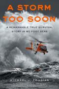 Storm Too Soon : A Remarkable True Survival Story in 80-Foot Seas