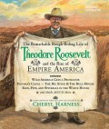 The Remarkable Rough-Riding Life of Theodore Roosevelt and the Rise of Empire America: Wild America Gets a Protector; Panama's Canal; The Big Stick &