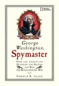 George Washington, Spymaster : How the Americans Outspied the British And Won the Revolutionary War