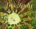 Tree Lady : The True Story of How One Tree-loving Woman Changed a City Forever