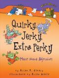 Quirky, Jerky, Extra Perky : More About Adjectives