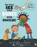 You Can't See Your Bones With Binoculars : A Book About Your 206 Bones