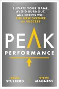 Peak Performance : Elevate Your Game, Avoid Burnout, and Thrive With the New Science of Success